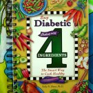 Easy Diabetic Cooking with 4 Ingredients: The Smart Way to Cook Healthy Cookbook