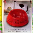 The Dog Ate It: Cooking for Yourself & Your Four-Legged Friends ~ Cookbook ~ Recipes for DOGS!