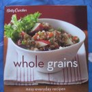 Betty Crocker's  Whole Grains: Easy Everyday Healthy Recipes Cookbook