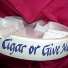 Rare Large White Ceramic CIGAR Ashtray ~Give Me A Cigar or Give Me Death!