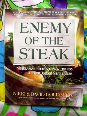 Enemy of the Steak: Vegetarian Recipes to Win Friends and Influence Meat-eaters Cookbook