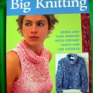 Big Knitting. Quick and Easy Designs with Chunky Yarns ~ Knitting Pattern Book