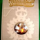 Culinary Art and Traditions of Switzerland HC Cookbook ~ Swiss Recipes