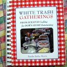 White Trash Gatherings: From-Scratch Cooking for Down-Home Entertaining Cookbook
