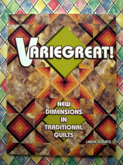 Variegreat! Quilting Instruction Book ~ New Dimensions in Traditional Quilts ~ Glantz