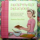 Deceptively Delicious Cookbook Simple Secrets to Get Your Kids Eating Good Food