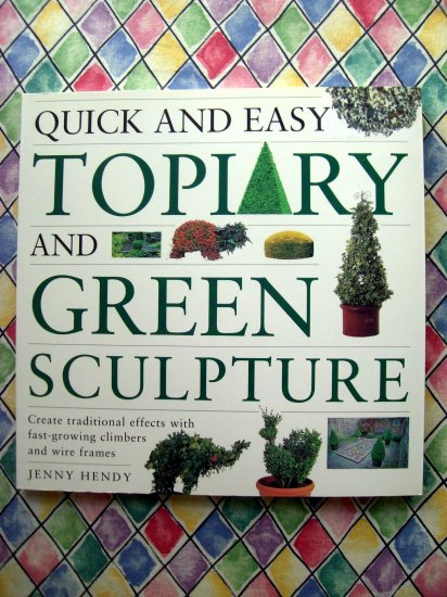 SOLD! Quick and Easy Topiary & Green Sculpture Garden Project Book
