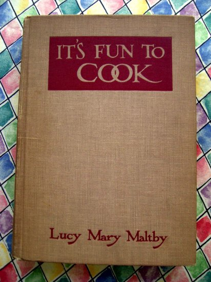Vintage 1938 It's Fun To Cook - Cookbook Recipes by Lucy Maltby