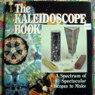The Kaleidoscope Book: a Spectrum of Spectacular Scopes Project Instruction Book