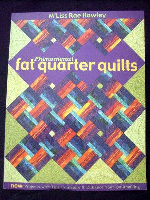 Phenomenal Fat Quarter Quilts: New Projects ~ Quilting Instruction Book