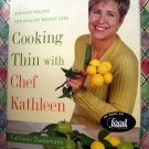 Cooking Thin with Chef Kathleen Cookbook ~ 200 Easy Recipes for Healthy Weight Loss