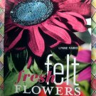 Fresh Felt Flowers ~ Instruction Craft Book for Making Felt (Fabric) Flowers