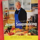 Secrets of Jesuit Soupmaking Cookbook ~  A Year of Soups