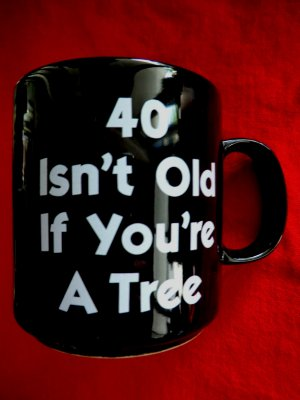 "SOLD! Funny Coffee Mug ""40 Isn't Old If You're a Tree"" Birthday Gag Joke Black Coffee Cup"