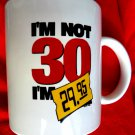 Funny 30th Birthday Ceramic Mug I'm Not 30 I'm $29.95