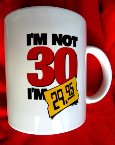 Funny 30th Birthday Ceramic Mug I�m Not 30 I�m $29.95