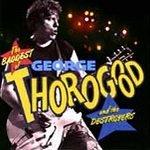 George Thorogood (CD) The Baddest Of Greatest Hits
