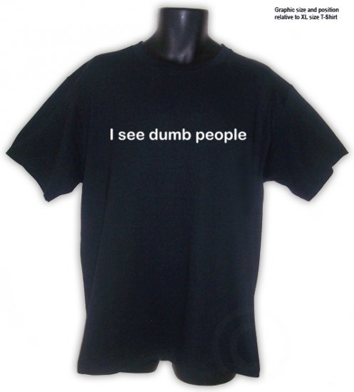 I see dumb people Black T-Shirt S, M, L, XL, 2XL ~ FREE SHIPPING