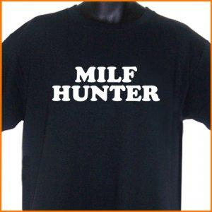 MILF HUNTER Funny T-Shirt  S, M, L, XL ~  FREE SHIPPING