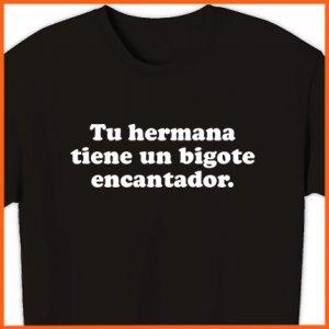 Your sister has an enchanting mustache - Spanish T-Shirt Tee  2XL ~ FREE SHIPPING