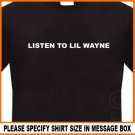LISTEN TO LIL WAYNE T-Shirt drop the world rap weezy tee S -2XL