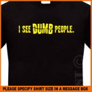 I See DUMB People Funny T-shirt Tee S -XL