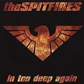 The Spitfires CD In too Deep FISTFUL of ROCK n ROLL  $7.99 ~ FREE SHIPPING