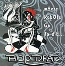 Bop Dead CD Where Robots Go to Die DANNY FRYE ~ FREE SHIPPING