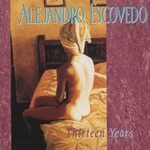 Alejandro Escovedo CD 13 Years $9.99 ~ FREE SHIPPING thirteen