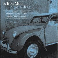 The Bon Mots CD Le Main Drag $7.99 ~ FREE SHIPPING