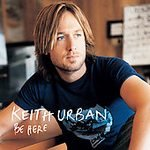 Keith Urban CD Be Here $9.99 ~ FREE SHIPPING