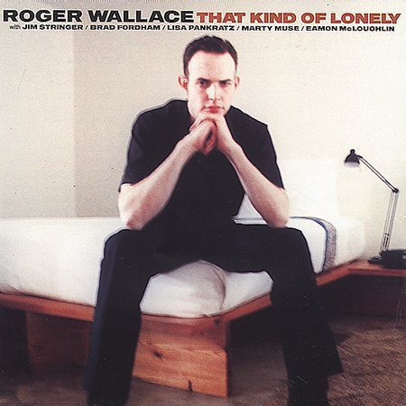 Roger Wallace CD That Kind of Lonely ~ FREE SHIPPING~ $8.99