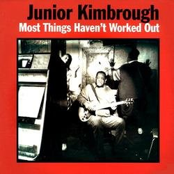 Junior Kimbrough CD Most Things Haven't Worked Out ~ FREE SHIPPING ~ $9.99 FAT POSSUM