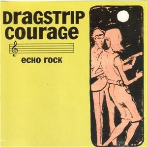 Dragstrip Courage cd Echo Rock ~ FREE SHIPPING~ $19.99