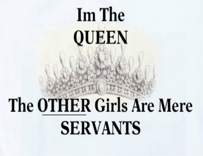 I'm the Queen...