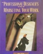 The Professional Designer's Guide to Marketing Your Work (Hardcover)
