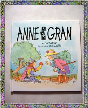Childs Book ANNE AND GRAN  Jean Watson Toni Goffe 1995