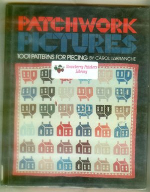 Patchwork Pictures, 1001 Patterns for Piecing by Carol LaBranche 1985 - Hardcover