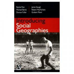 Introducing Social Geographies by Rachel Pain, et al..