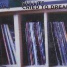 Bullitt - Cried To Dream - UK  CD Single