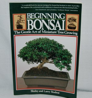 Beginning Bonsai by Shirley and Larry Student