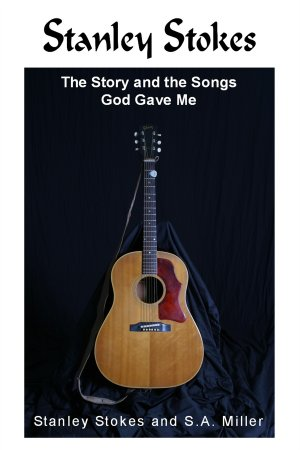 Stanley Stokes, The Story and the Songs God Gave Me