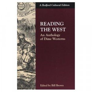 Reading the West. An Anthology of Dime Westerns