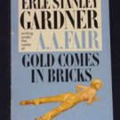 A.A. Fair, Erle Stanley Gardner ~ GOLD COMES IN BRICKS