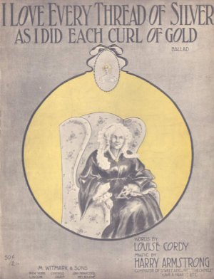 I Love Every Thread of Silver As I Did Each Curl of Gold Piano Sheet Music 1913