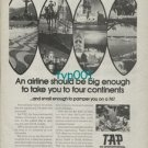 TAP PORTUGESE AIRLINES - 1973 - BIG ENOUGH TO TAKE YOU TO 4 CONTINENTS PRINT AD