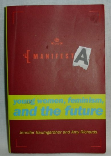 Manifesta, Young Women, Feminism and the Future, Jennifer Baumgardner and Amy RIchards