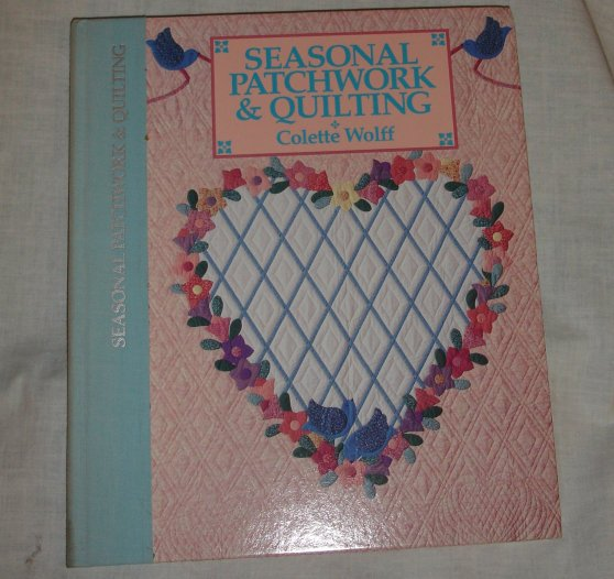 Seasonal Patchwork & Quilting by Colette Wolff   quilting hardcover book
