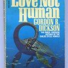 Gordon R Dickson LOVE NOT HUMAN First Printing