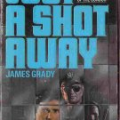 Just a Shot Away; James Grady